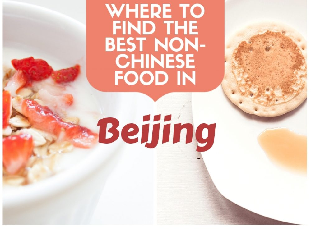 Where To Find The Best Non-Chinese Food In Beijing
